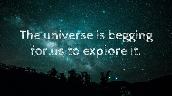 Universe is looking for us to explore it