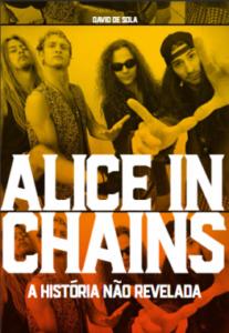 """Livro: """"Alice in Chains: a história não revelada"""""""