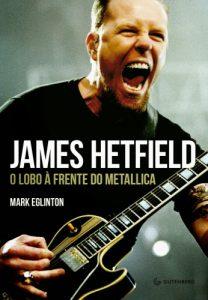 """Livro: """"James Hetfield, O Lobo à Frente do Metallica"""""""