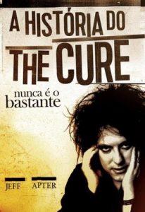 """Livro: """"Nunca é o bastante: A história do The Cure"""""""