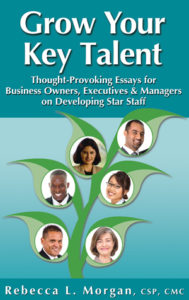 Grow Your Key Talent: Thought-Provoking Essays for Business Owners, Executives and Managers on Developing Star Staff