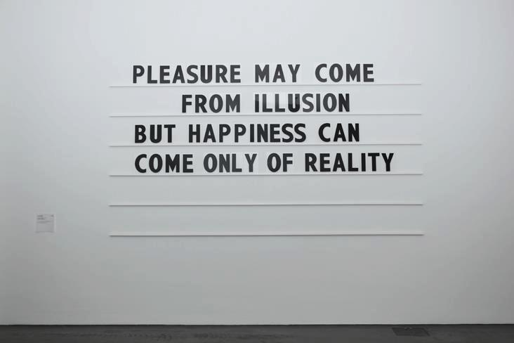 Pleasure may come from illusion but happiness can come only of reality