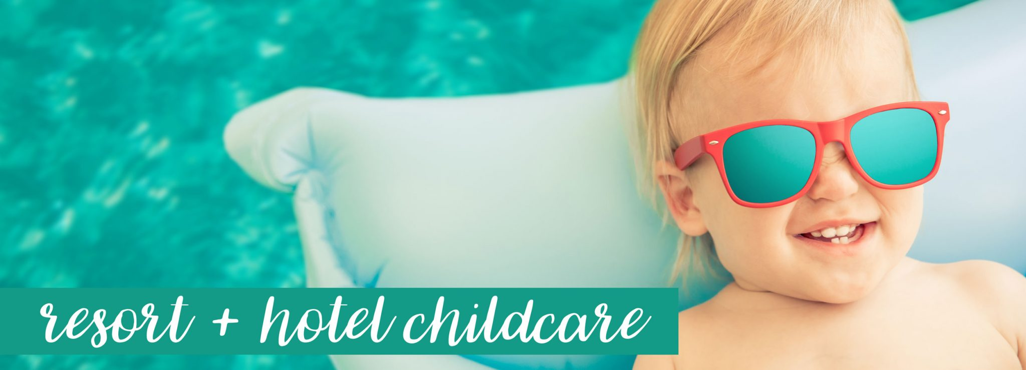 Resort and Hotel Childcare Service from Capitol Park Nannies, Sacramento-based Nanny Agency (teal banner)