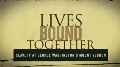 Lives Bound Together: Slavery at George Washington's Mount Vernon explores the personal stories of these men and women while providing insight into George Washington's evolving opposition to slavery.