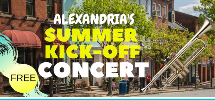 Celebrate the start of summer with Alexandria, Virginia's Summer Kick-Off Concert, one-hour of FREE live music with all the fun sounds of the season.
