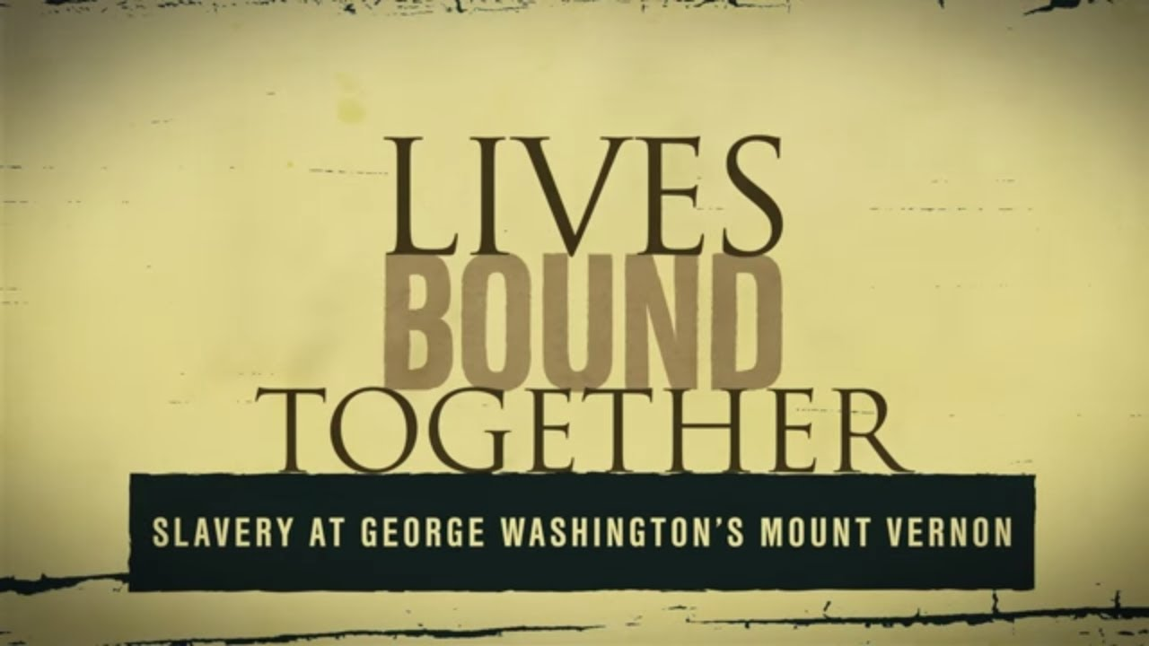 Lives Bound Together: Slavery at George Washington's Mount Vernon explores the personal stories of the people enslaved at Mount Vernon while providing insight into George Washington's evolving opposition to slavery.