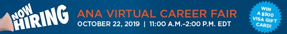 ANA Virtual Career Fair. October 22, 2019. 11 AM to 2 PM EDT. Win a $50 Visa gift card.