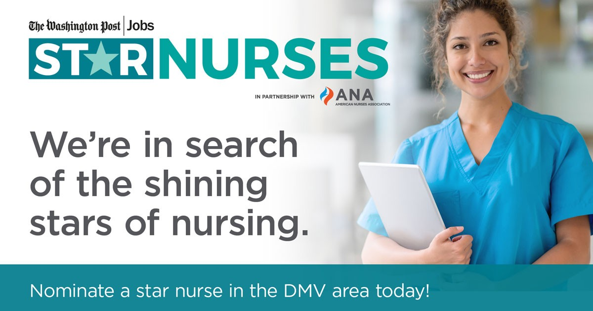 The Washington Post | Jobs. In partnership with the American Nurses Association. Star Nurses. We're in search of the shining stars of nursing. Nominate a star nurse in the DMV area today!