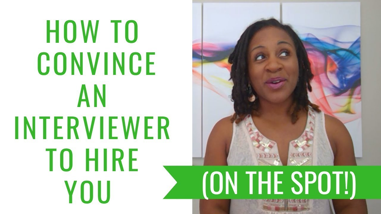 How To Convince An Interviewer To Hire You (On The Spot!)