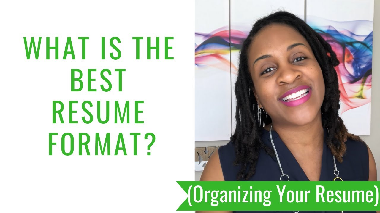 What is the Best Resume Format? (Organizing Your Resume)