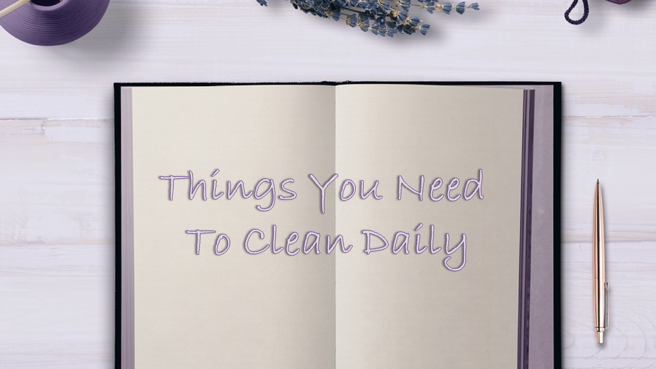 The Things You Need To Clean Daily
