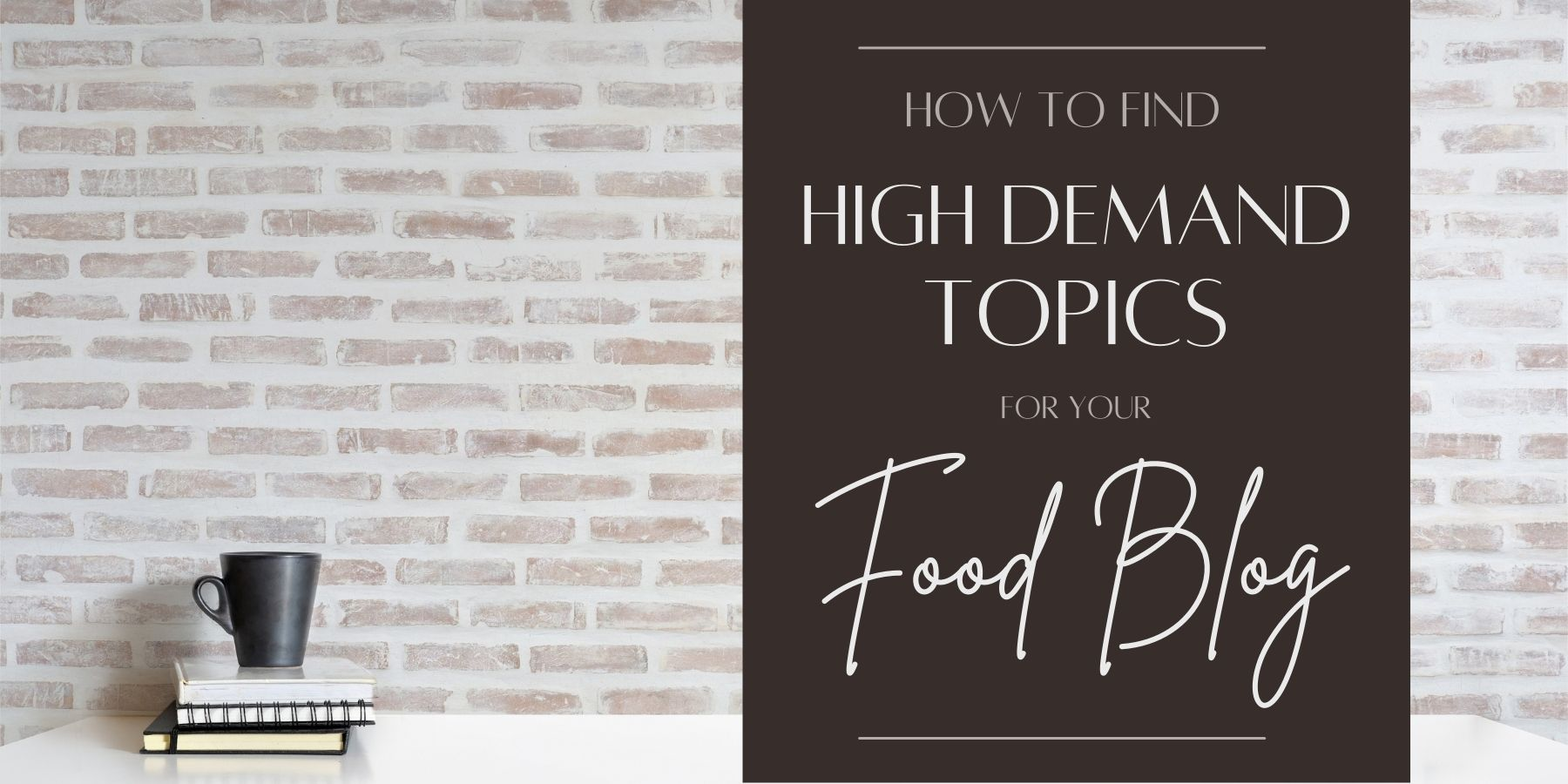 How to Find High Demand Blog Topics For Your Food Blog