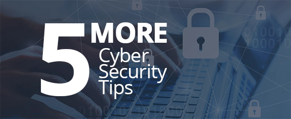 5 More Free and Easy Cyber Security Tips That Work