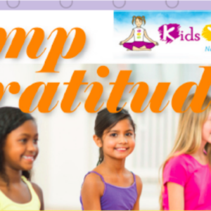 Camp Gratitude! KIDS MINDFUL & YOGA & EMPOWERMENT CAMP 2018