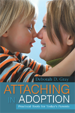 Attaching in Adoption: Practical Tools for Today's Parents, by Deborah Gray, MSW, MPA