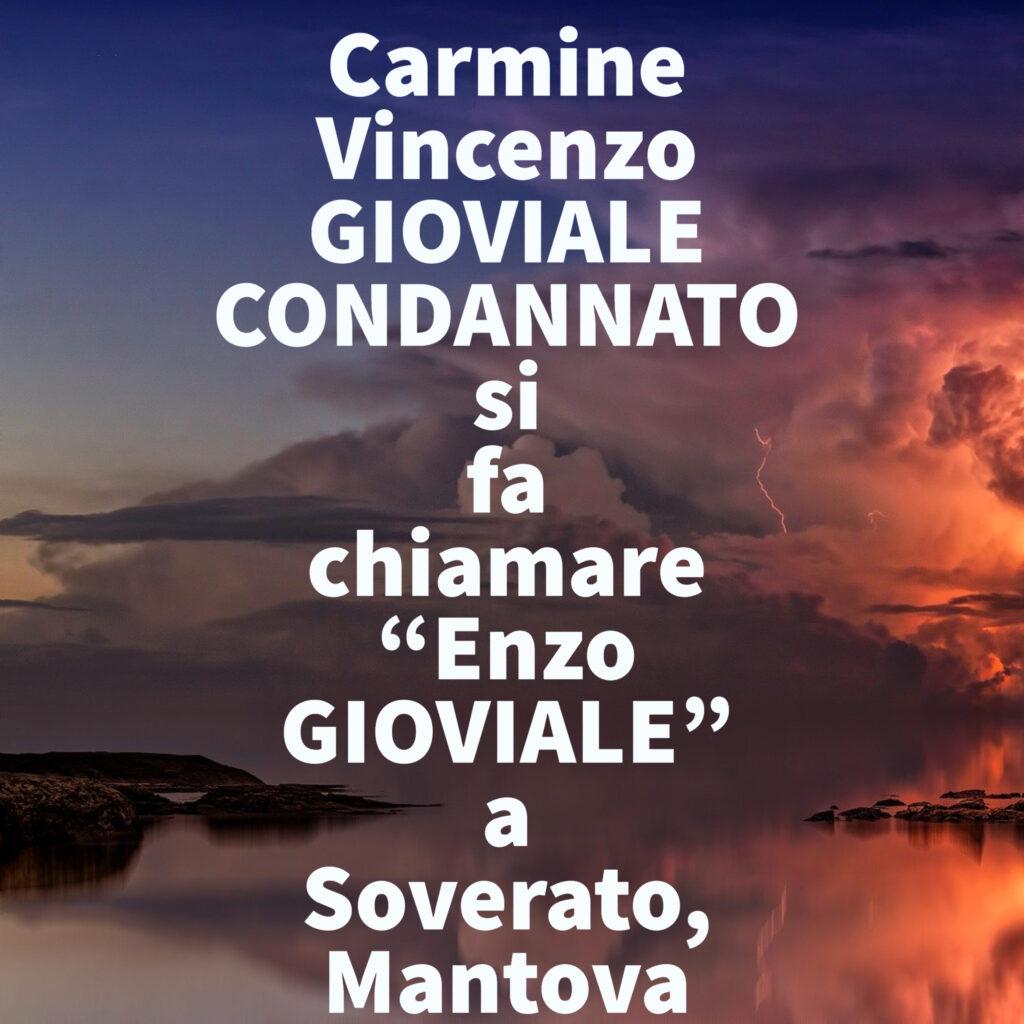 """Carmine Vincenzo GIOVIALE CONDANNATO si fa chiamare """"Enzo GIOVIALE"""" a Soverato, Mantova"""