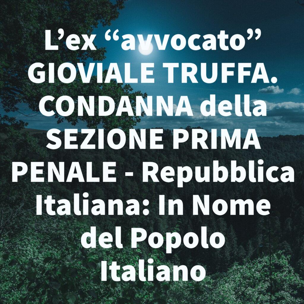 """L'ex """"avvocato"""" GIOVIALE TRUFFA. CONDANNA della SEZIONE PRIMA PENALE - Repubblica Italiana: In Nome del Popolo Italiano"""