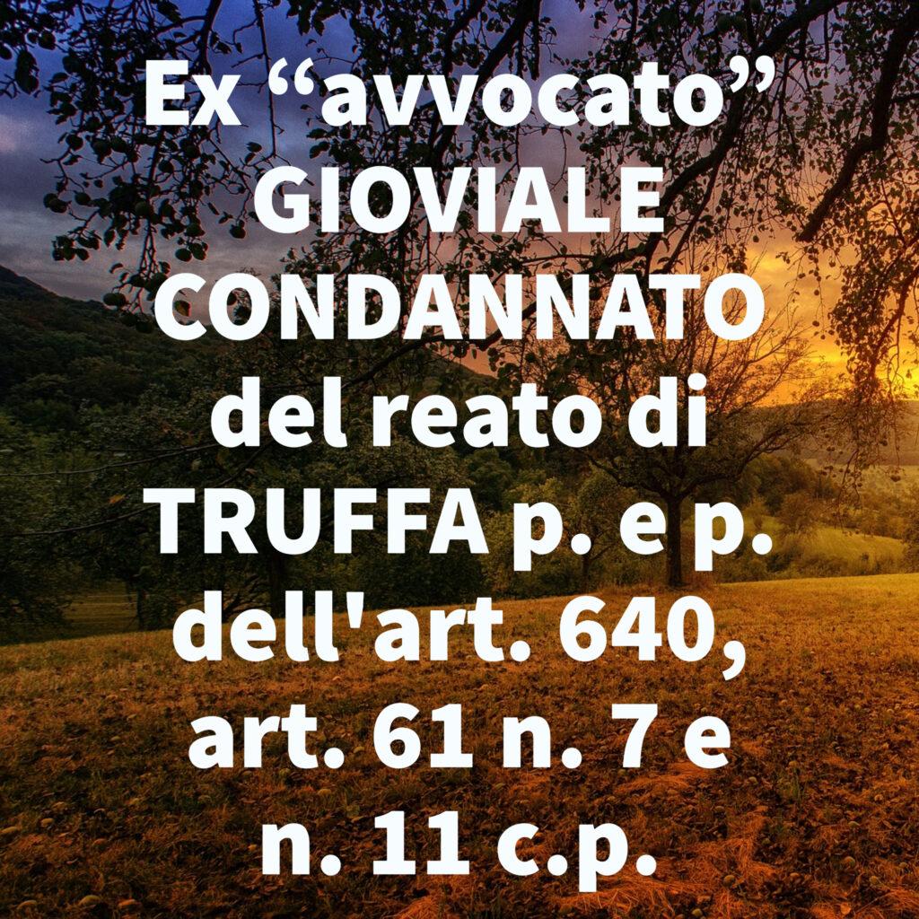 """Ex """"avvocato"""" GIOVIALE CONDANNATO del reato di TRUFFA p. e p. dell'art. 640, art. 61 n. 7 e n. 11 c.p."""