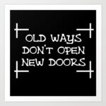 OLD WAYS WON'T OPEN NEW DOORS (OR CLOSED MINDS)