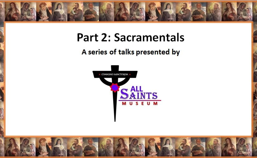 Sacramentals – Part 2 in a 3 part series