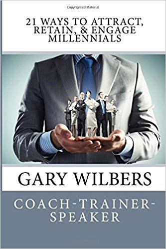 Gary Wilbers' book, 21 Ways to Attract, Retain and Engage Millennials