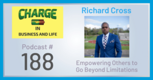 CHARGE in Business and Life Podcast with Richard Cross - Empowering Others to Go Beyond Limitations