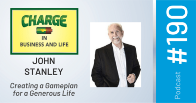 CHARGE in Business and Life Podcast with John Stanley - Creating a Gameplan for a Generous Life