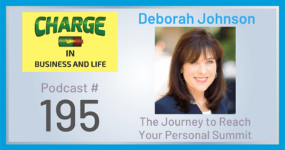 CHARGE in Business and Life Podcast #195 with Deborah Johnson - The Journey to Your Personal Summit