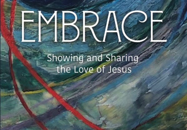 Embrace: Showing and Sharing the Love of Jesus