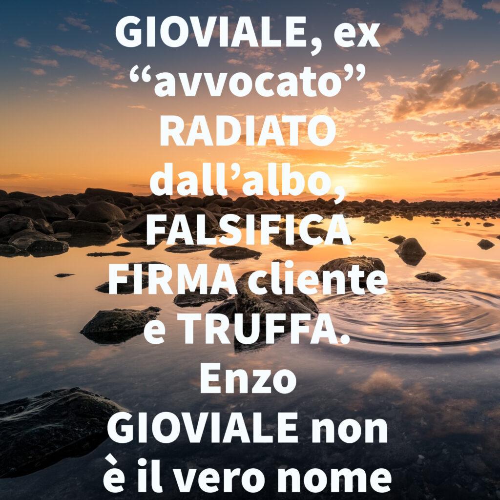 """GIOVIALE, ex """"avvocato"""" RADIATO dall'albo, FALSIFICA FIRMA cliente e TRUFFA. Enzo GIOVIALE non è il vero nome"""
