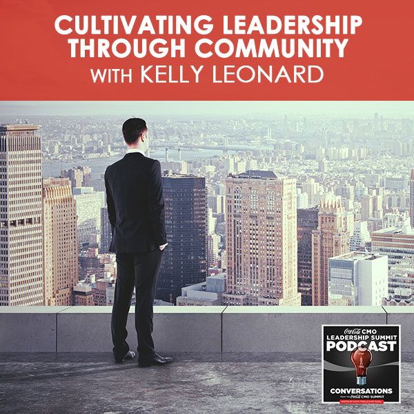 Cultivating Leadership Through Community with Kelly Leonard