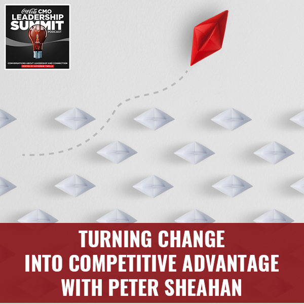 Turning Change Into Competitive Advantage with Peter Sheahan