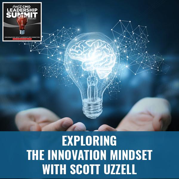 Exploring The Innovation Mindset with Scott Uzzell
