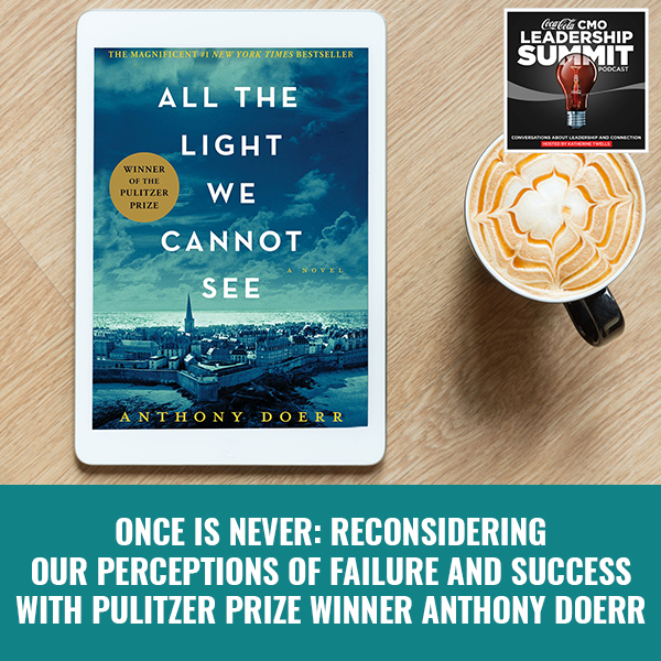 Once is Never: Reconsidering Our Perceptions Of Failure And Success with Pulitzer Prize Winner Anthony Doerr