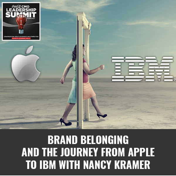 Brand Belonging And The Journey From Apple To IBM with Nancy Kramer