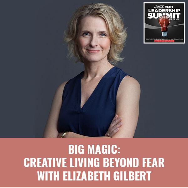 Big Magic: Creative Living Beyond Fear with Elizabeth Gilbert