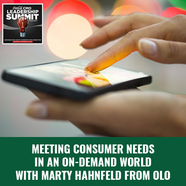 Meeting Consumer Needs In An On-Demand World with Marty Hahnfeld From Olo