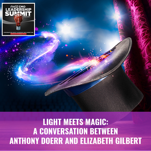 Light Meets Magic: A Conversation Between Anthony Doerr And Elizabeth Gilbert