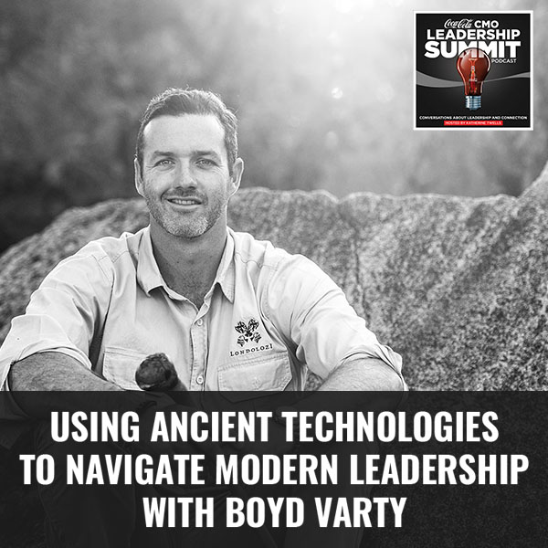 Using Ancient Technologies To Navigate Modern Leadership With Boyd Varty