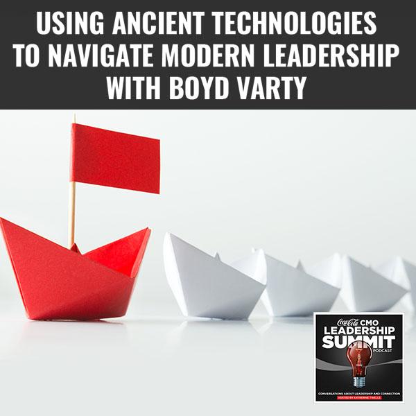 CMO Boyd | Ancient Technologies For Leadership