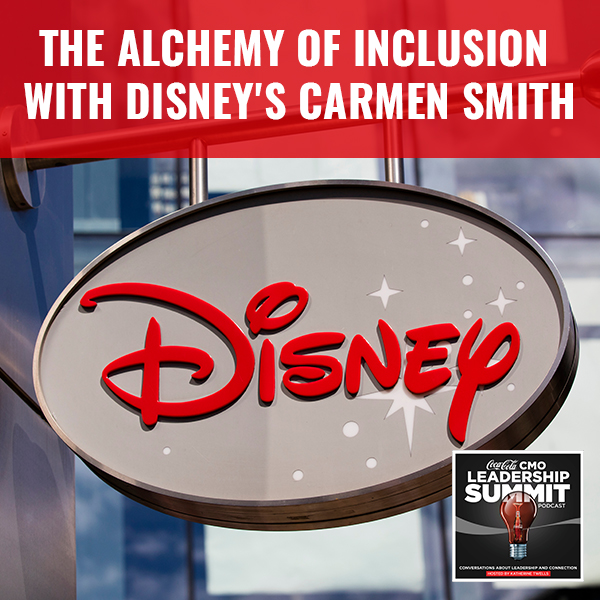 The Alchemy of Inclusion with Disney's Carmen Smith