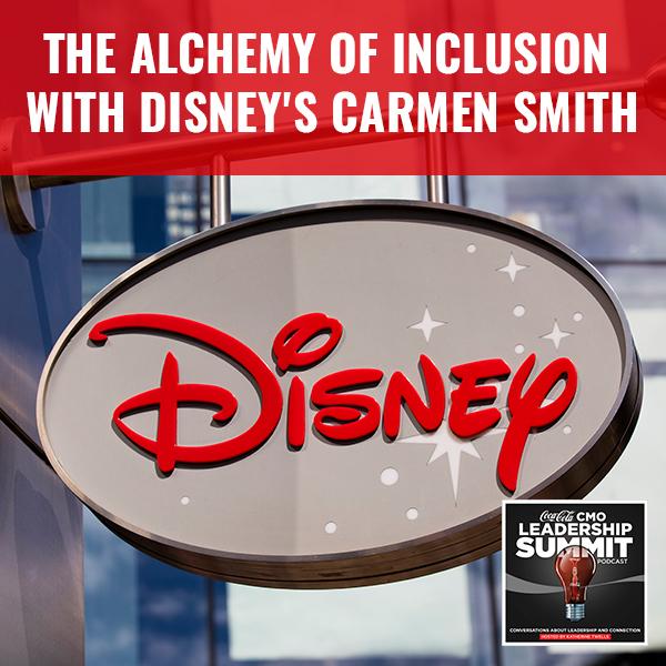 The Alchemy of Inclusion with Disney's Carmen Smith