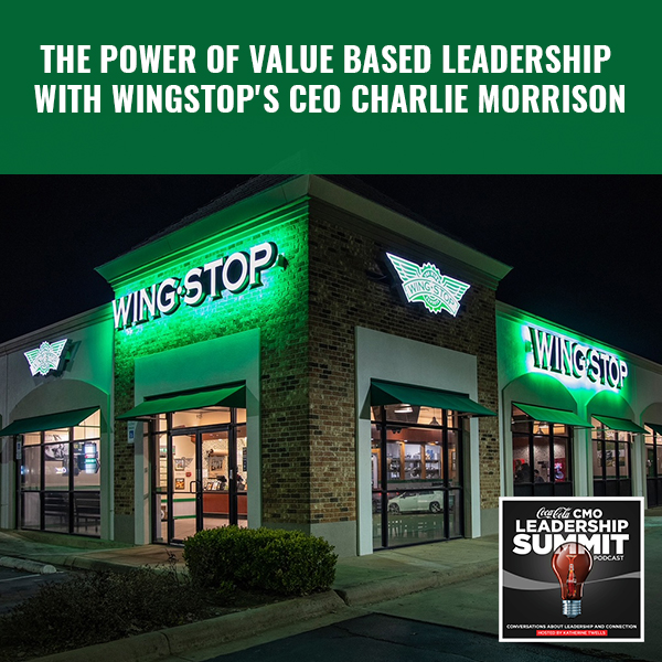 The Power of Value Based Leadership With Wingstop's CEO Charlie Morrison