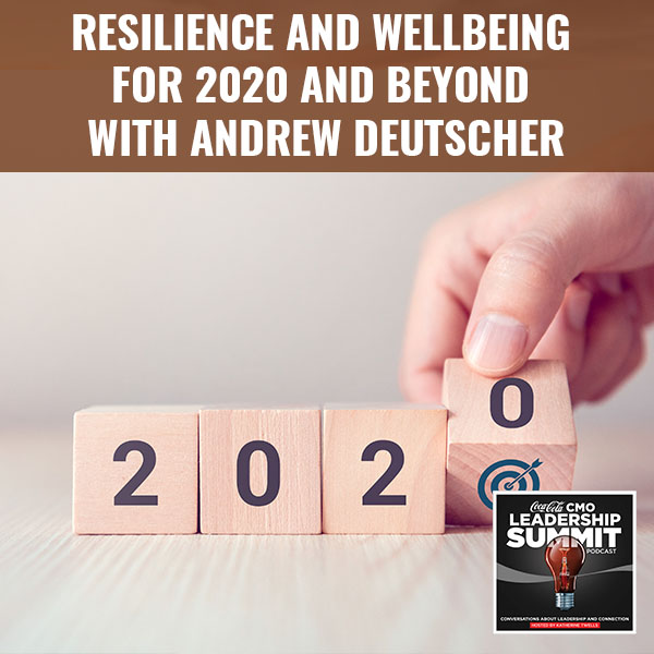 Resilience And Wellbeing For 2020 And Beyond With Andrew Deutscher