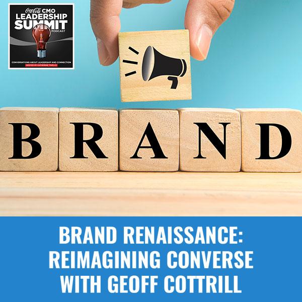 Brand Renaissance: Reimagining Converse with Geoff Cottrill