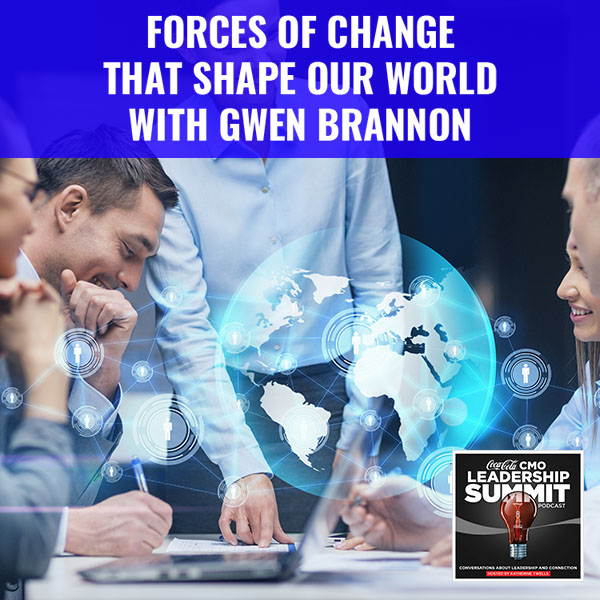 Forces Of Change That Shape Our World With Gwen Brannon