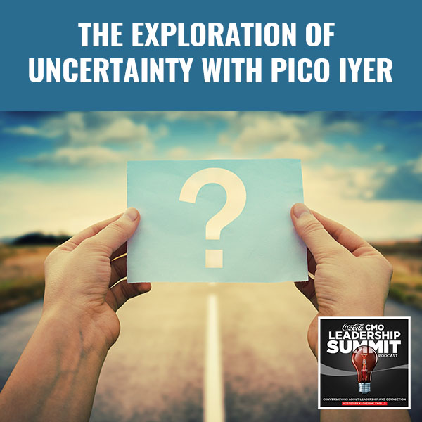 The Exploration of Uncertainty with Pico Iyer