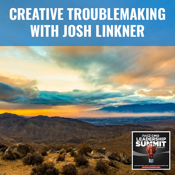 Creative Troublemaking With Josh Linkner