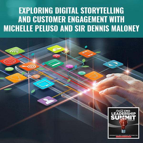 Exploring Digital Storytelling And Customer Engagement With Michelle Peluso And Sir Dennis Maloney