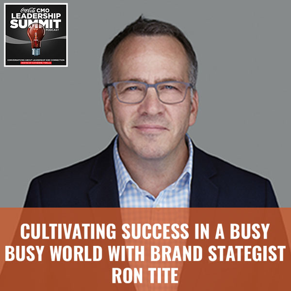 Cultivating Success In a Busy Busy World with Brand Strategist Ron Tite